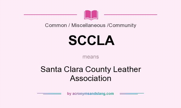 What does SCCLA mean? It stands for Santa Clara County Leather Association