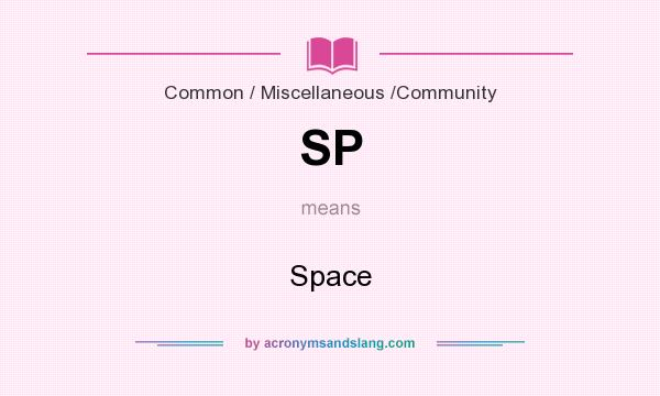 What does SP mean? It stands for Space