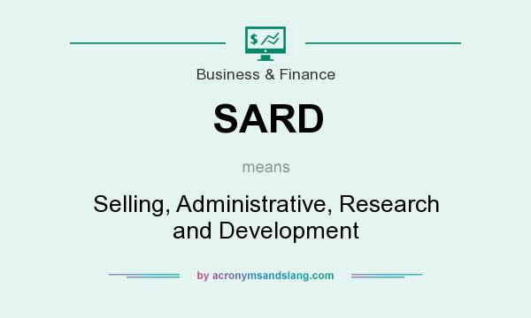 What does SARD mean? It stands for Selling, Administrative, Research and Development