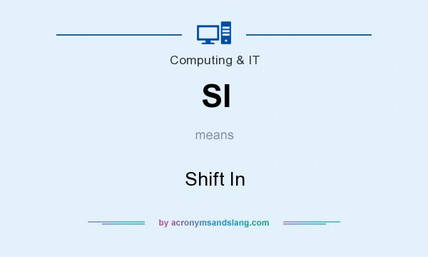 What does SI mean? It stands for Shift In