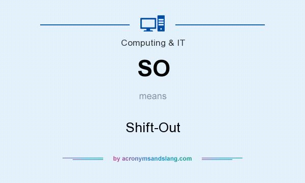 What does SO mean? It stands for Shift-Out