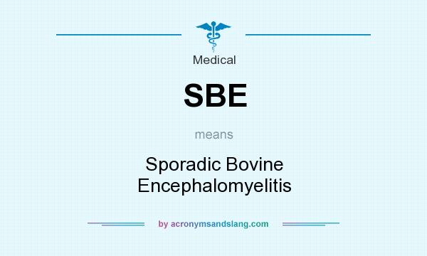 What does SBE mean? It stands for Sporadic Bovine Encephalomyelitis