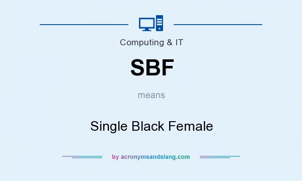 What does SBF mean? It stands for Single Black Female