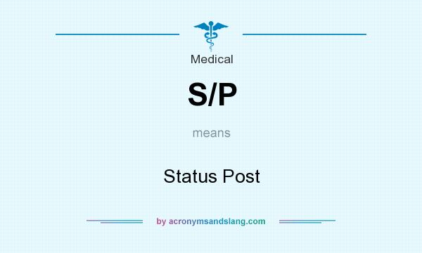 What does S/P mean? It stands for Status Post