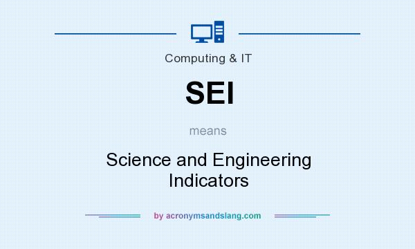 What does SEI mean? It stands for Science and Engineering Indicators