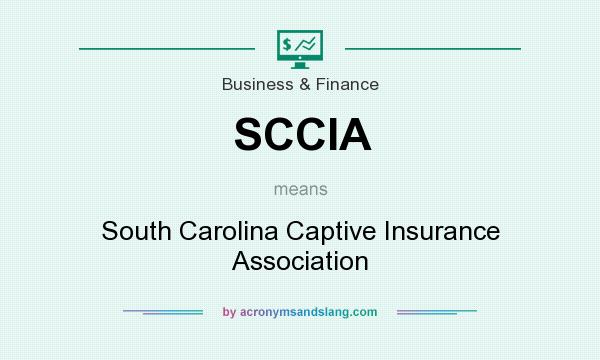 What does SCCIA mean? It stands for South Carolina Captive Insurance Association