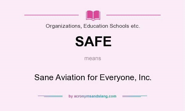What does SAFE mean? It stands for Sane Aviation for Everyone, Inc.