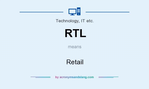 What does RTL mean? It stands for Retail