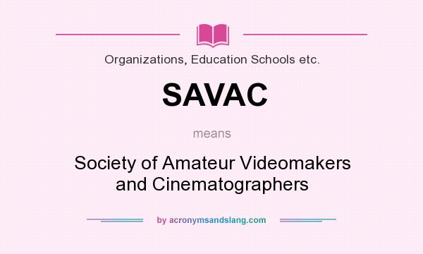 What does SAVAC mean? It stands for Society of Amateur Videomakers and Cinematographers