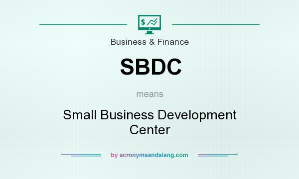 What does SBDC mean? It stands for Small Business Development Center