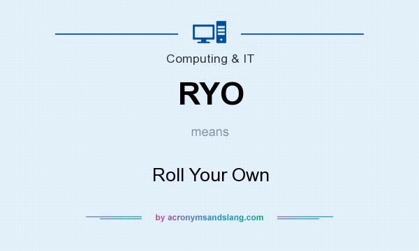 What does RYO mean? It stands for Roll Your Own