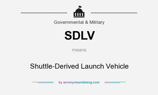 What does SDLV mean? It stands for Shuttle-Derived Launch Vehicle