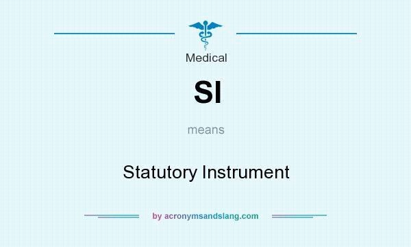 What does SI mean? It stands for Statutory Instrument