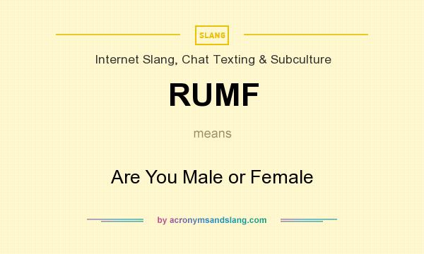 What does RUMF mean? It stands for Are You Male or Female