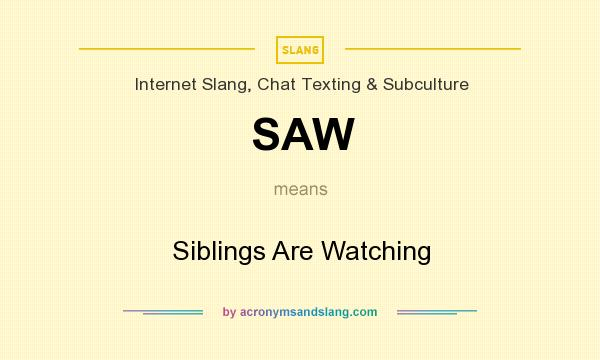 saw siblings are watching in internet slang chat texting