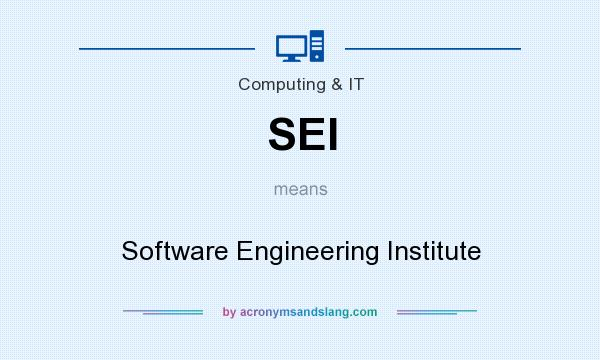 What does SEI mean? It stands for Software Engineering Institute