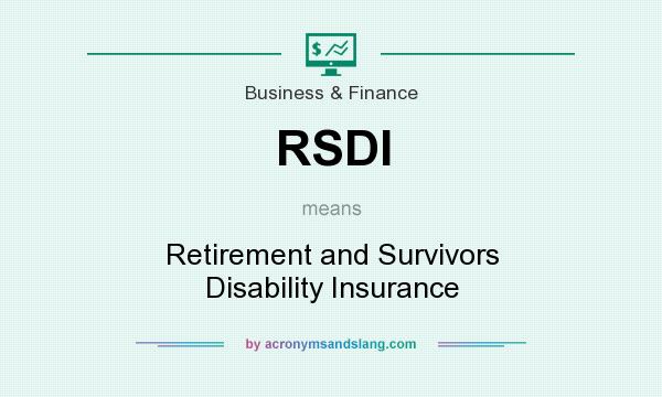 What does RSDI mean? It stands for Retirement and Survivors Disability Insurance