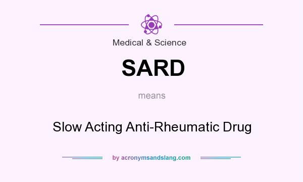 What does SARD mean? It stands for Slow Acting Anti-Rheumatic Drug