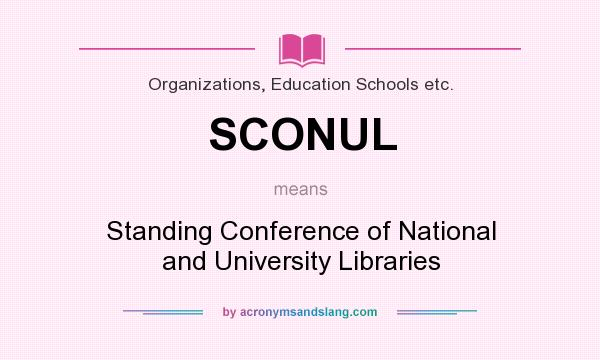 What does SCONUL mean? It stands for Standing Conference of National and University Libraries