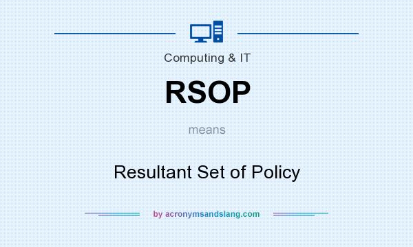 What does RSOP mean? It stands for Resultant Set of Policy