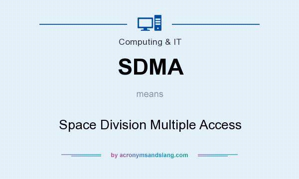 What does SDMA mean? It stands for Space Division Multiple Access