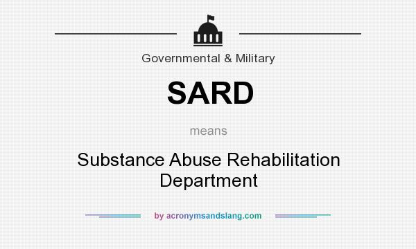 What does SARD mean? It stands for Substance Abuse Rehabilitation Department