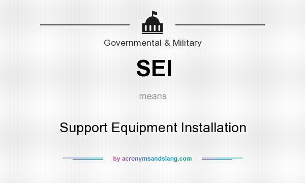 What does SEI mean? It stands for Support Equipment Installation
