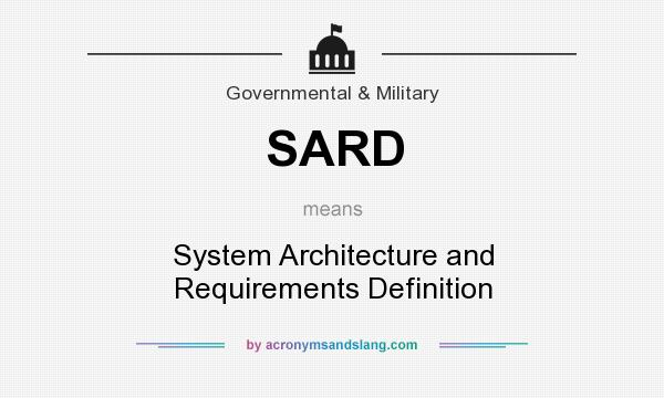 What does SARD mean? It stands for System Architecture and Requirements Definition