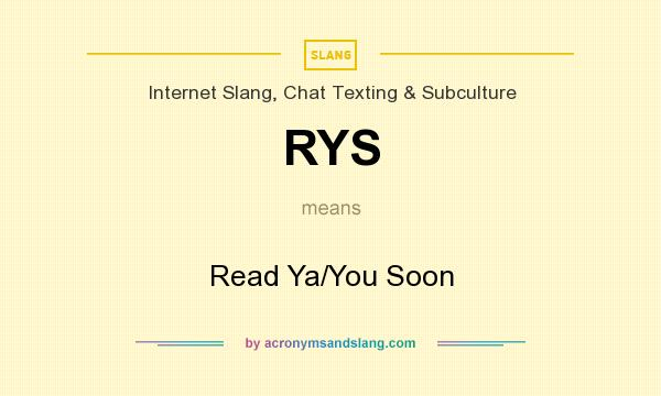 What does RYS mean? It stands for Read Ya/You Soon