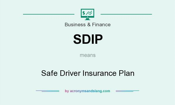 What does SDIP mean? It stands for Safe Driver Insurance Plan