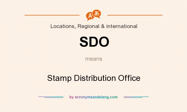 What does SDO mean? It stands for Stamp Distribution Office