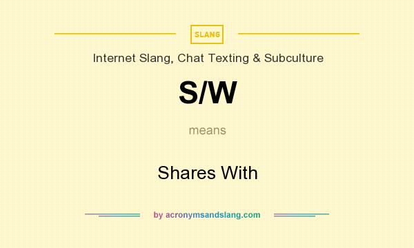 What does S/W mean? It stands for Shares With