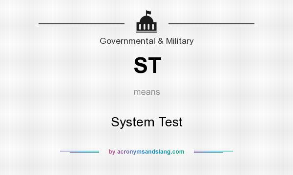 What does ST mean? It stands for System Test