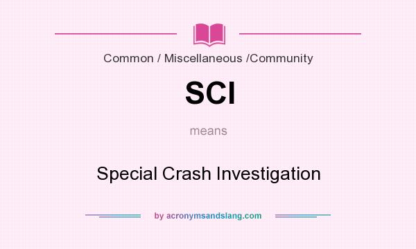 What does SCI mean? It stands for Special Crash Investigation