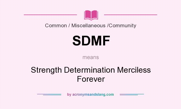 What does SDMF mean? It stands for Strength Determination Merciless Forever