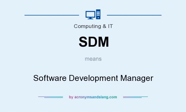 What does SDM mean? It stands for Software Development Manager