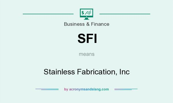 What does SFI mean? It stands for Stainless Fabrication, Inc