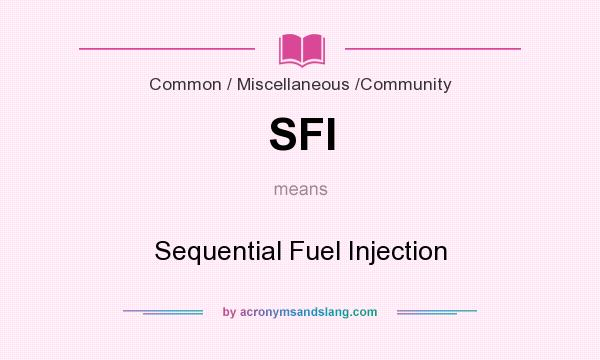What does SFI mean? It stands for Sequential Fuel Injection