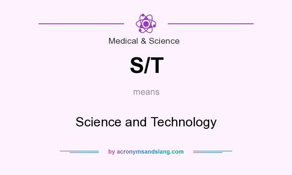 What does S/T mean? It stands for Science and Technology