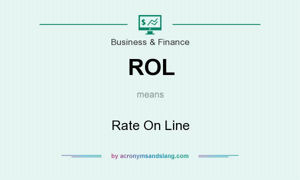 What does ROL mean? It stands for Rate On Line