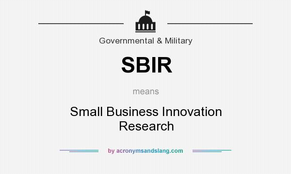 What does SBIR mean? It stands for Small Business Innovation Research
