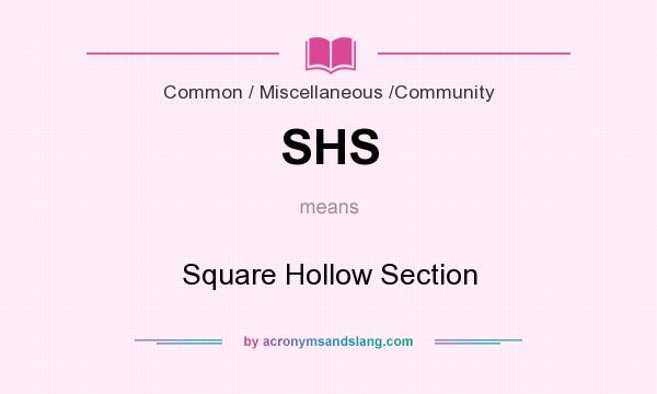 What does SHS mean? It stands for Square Hollow Section