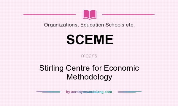 What does SCEME mean? It stands for Stirling Centre for Economic Methodology