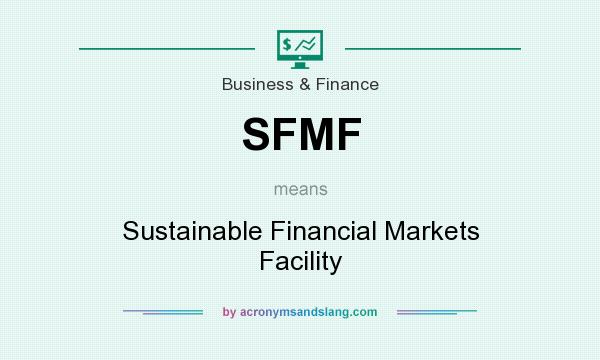 What does SFMF mean? It stands for Sustainable Financial Markets Facility
