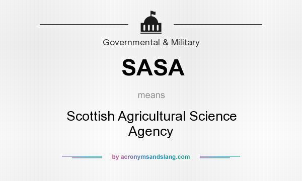 What does SASA mean? It stands for Scottish Agricultural Science Agency