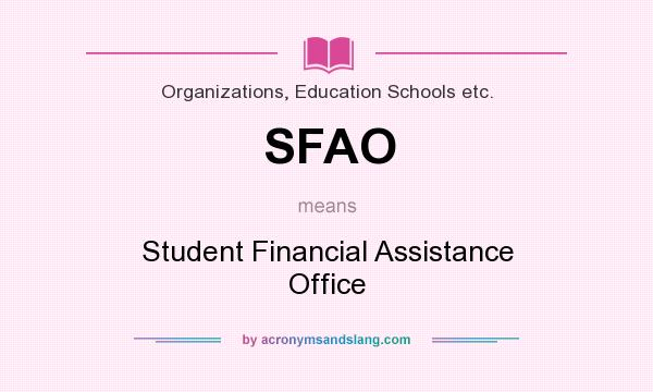 What does SFAO mean? It stands for Student Financial Assistance Office