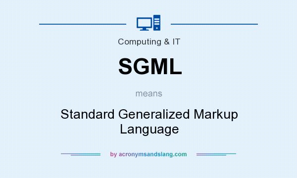 What does SGML mean? It stands for Standard Generalized Markup Language