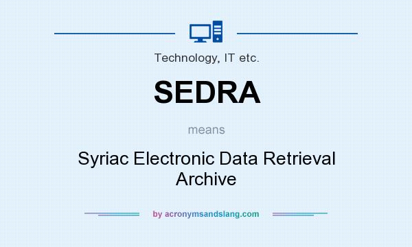 What does SEDRA mean? It stands for Syriac Electronic Data Retrieval Archive