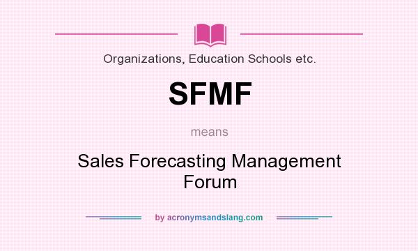 What does SFMF mean? It stands for Sales Forecasting Management Forum