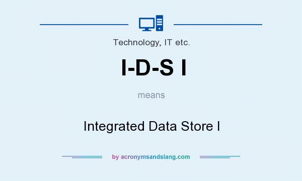 What does I-D-S I mean? It stands for Integrated Data Store I